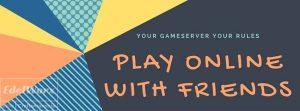 online spiele mit Freunden auf einen Gameserver